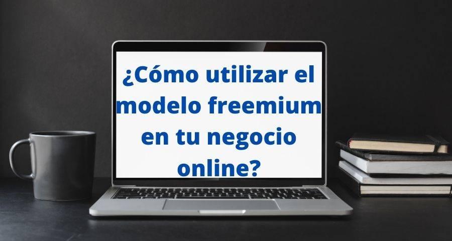 como utilizar el modelo freemium en tu negocio online